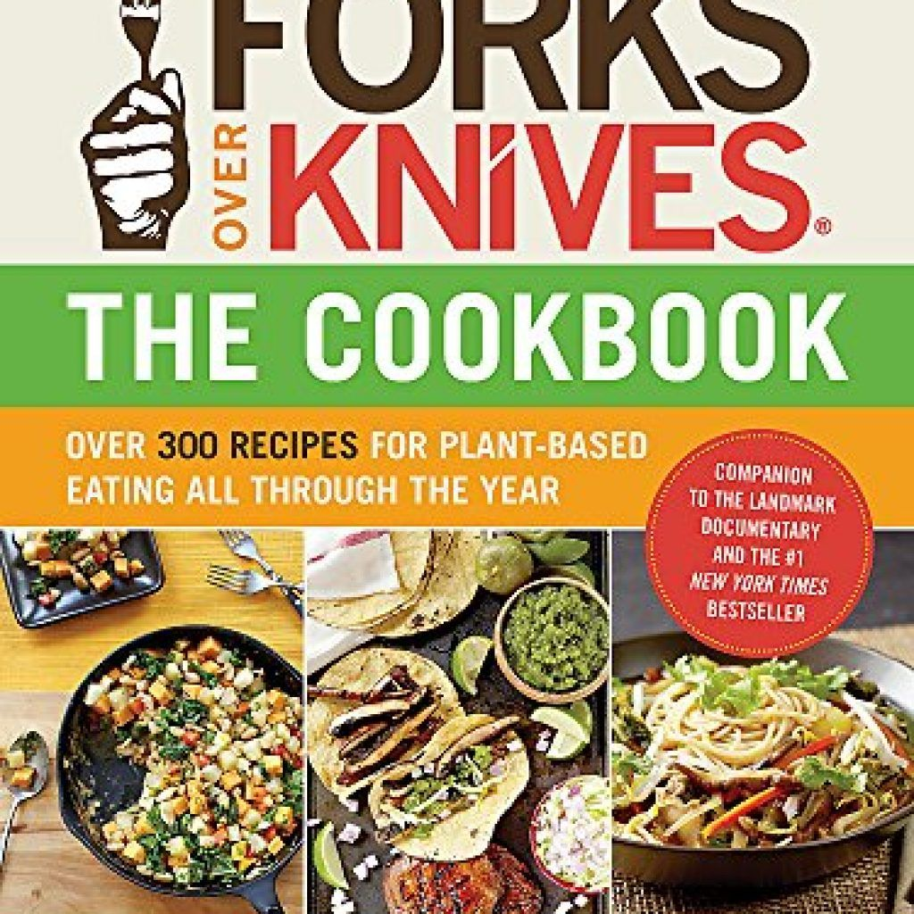 Forks Over Knives The Cookbook Over 300 Recipes for