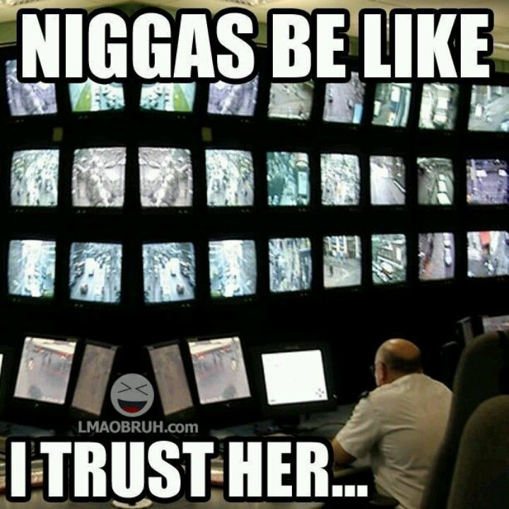 Niggas Be Like I Trust Her Best Sayings Funny