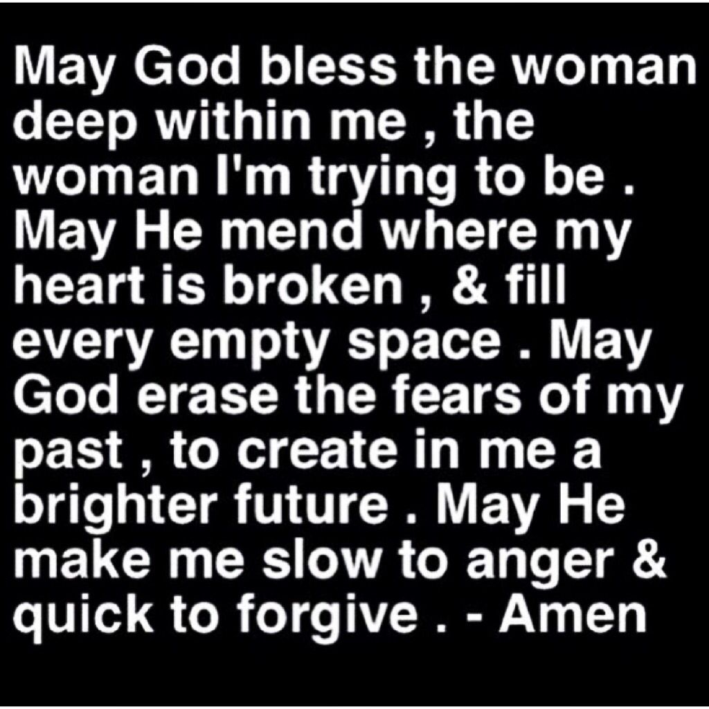 May God bless the woman deep witgin me the woman im trying to be May he mend where my heart is broken & fill every empty space