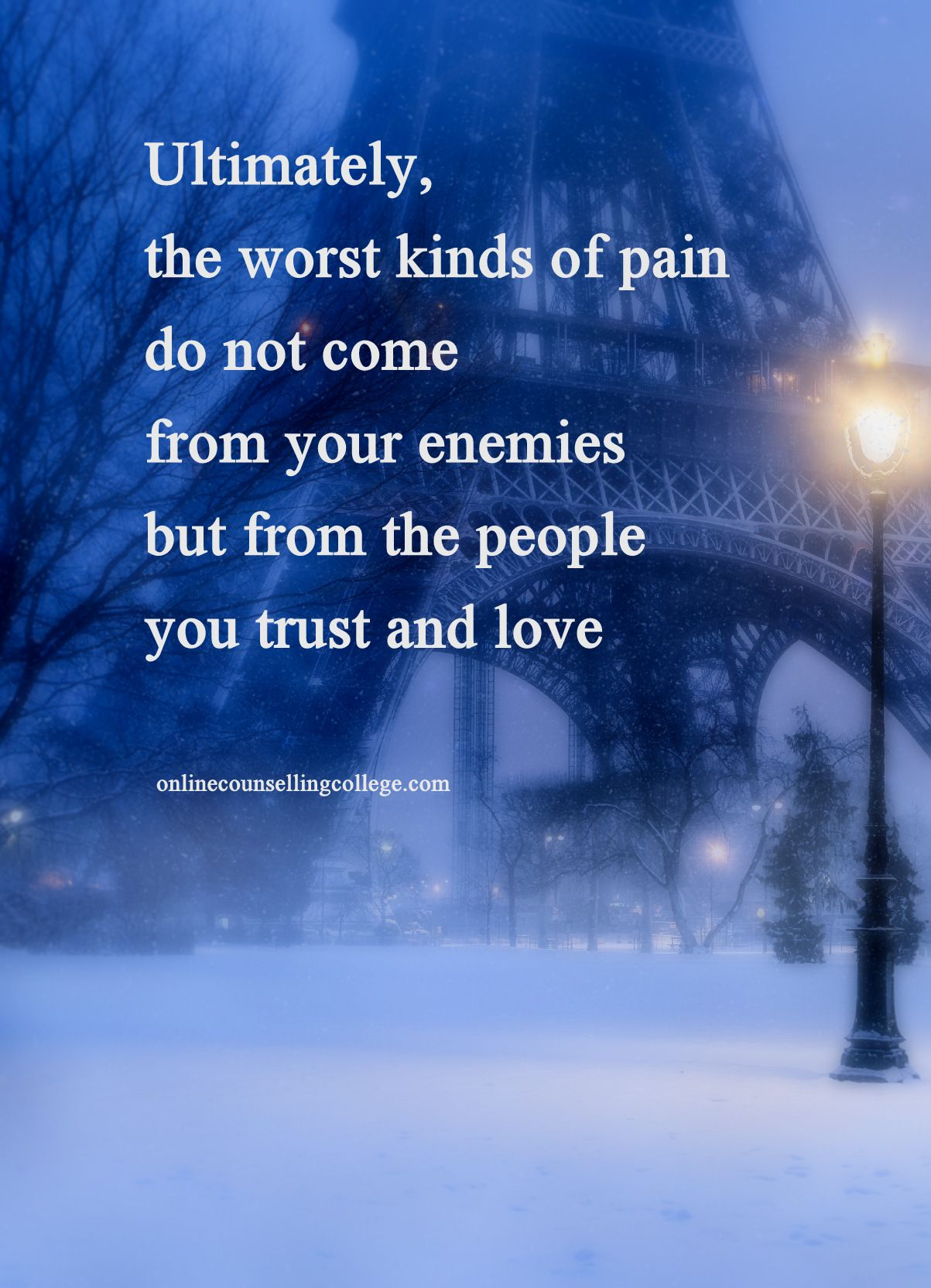 ultimately the worst kinds of pain do not come from your enemies ultimately the worst kinds of pain do not come from your enemies but from