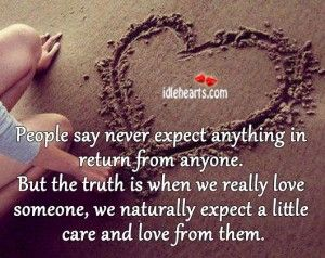 People Say Never Expect Anything In Return From Anyone Never Expect Anything Never Expect Words Of Wisdom Quotes
