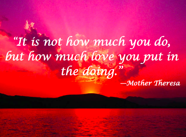 It Is Not How Much You Do But How Much Love You Put In The Doing Mother Theresa Caregiver Seniorcare Caregiver Quotes Mother Quotes Senior Quotes