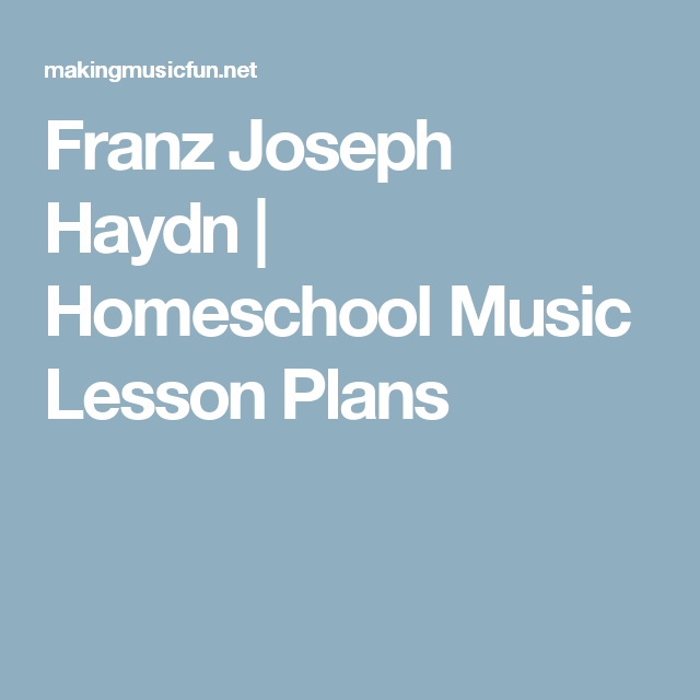 Franz Joseph Haydn Homeschool Music Lesson Plans Music Lesson Plans Homeschool Music Lessons Music Lessons