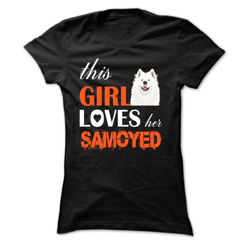 This Girl Loves Her Samoyed Limited Edition Tee! Get YOURS Here! ==> http://www.sunfrogshirts.com/Pets/This-Girl-Loves-Her-Samoyed--TT2-Black-Ladies.html?3686 $19.00   #thisgirlloveshersamoyedtee