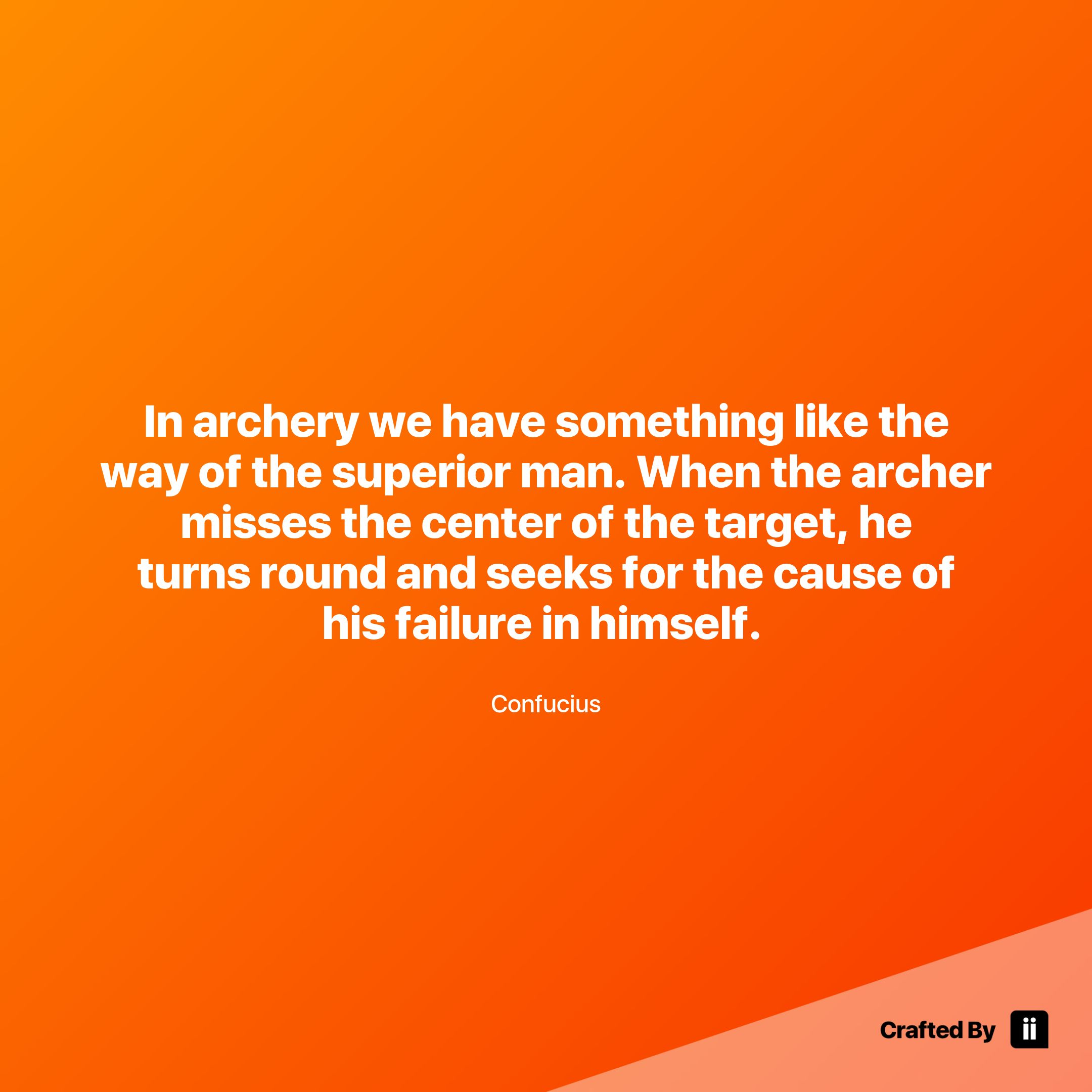In Archery We Have Something Like The Way Of The Superior Man When The Archer Misses The Center Of The Target He Turns Inspirational Quotes Quotes Motivation