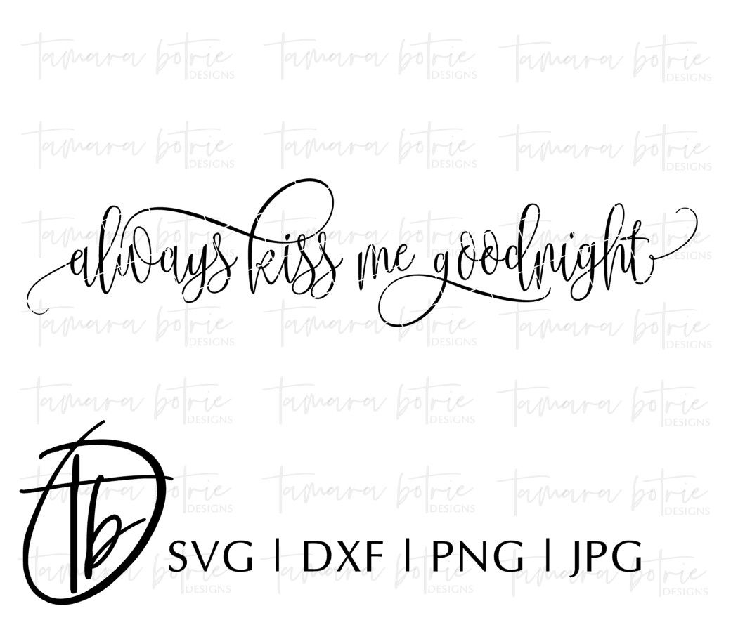 Always Kiss Me Goodnight Svg Good Night Kiss Me Signs