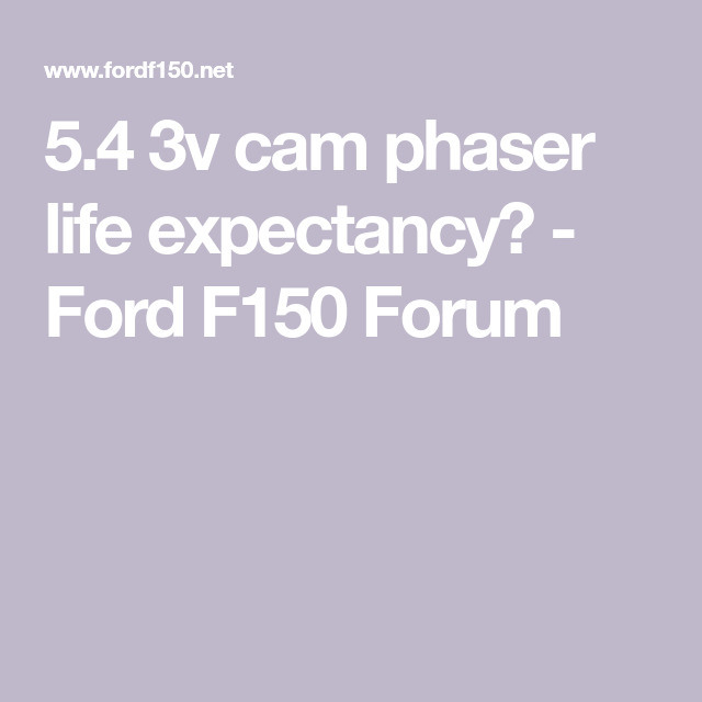 5 4 3v Cam Phaser Life Expectancy Ford F150 Forum Life