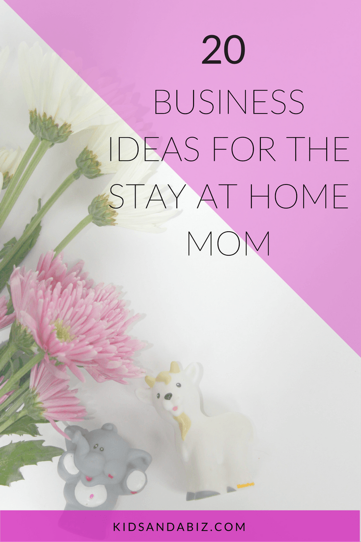 20 Business Ideas for the Stay at Home Mom | Business, Online ...
