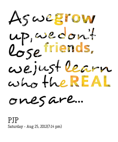 As You Grow Up You Dont Lose Friends You Just Learn Who Your Real