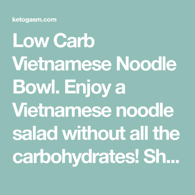Low Carb Vietnamese Noodle Bowl Salad [Recipe] - KETOGASM