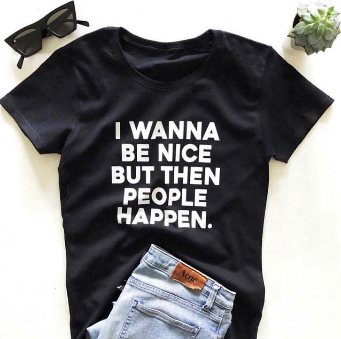 I wanna be nice but then people happen. T-shirt  — Nallashop.net
