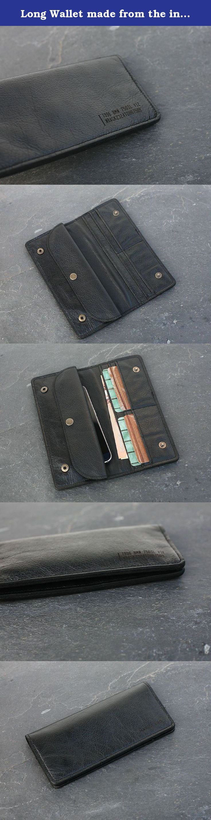 Long Wallet made from the interior of a 1996 BMW 750IL V12. This unique wallet is made from the original leather seats of a 1996 BMW 750IL V12. Every design from our Drive Collection is a one of a kind piece transforming vintage luxury car interiors in contemporary accessory art. Features: Two full-length bill compartments (fits also an I phone), 4 credit card pockets with space for up to 12 cards, Compartment for coins, 8 inch x 3 ½.