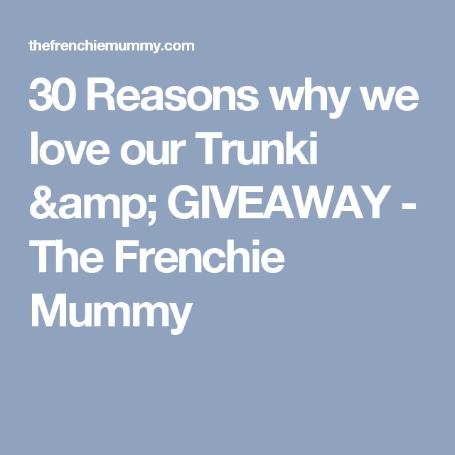 30 Reasons why we love our Trunki & GIVEAWAY - The Frenchie Mummy