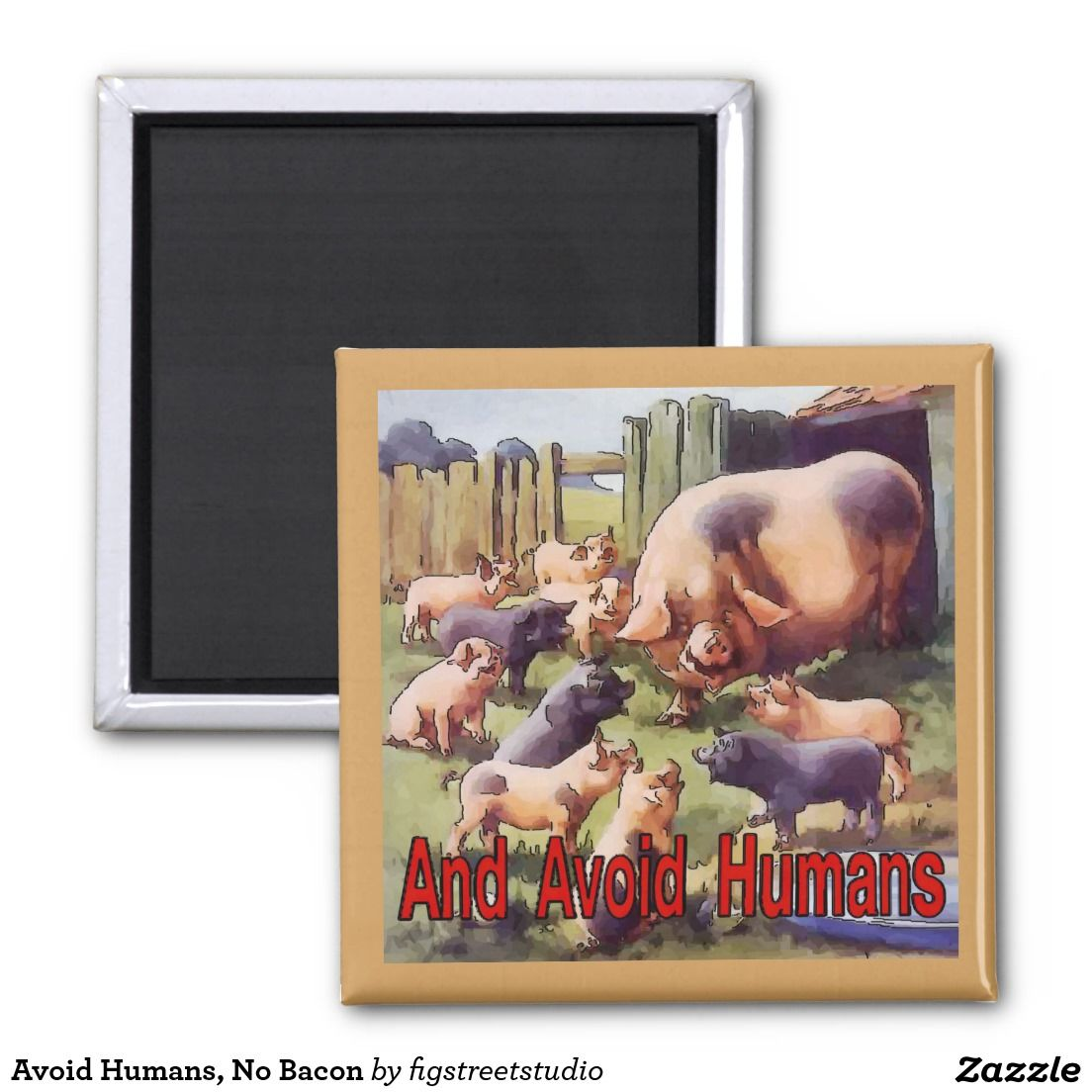 Avoid Humans, No Bacon 2 Inch Square Magnet