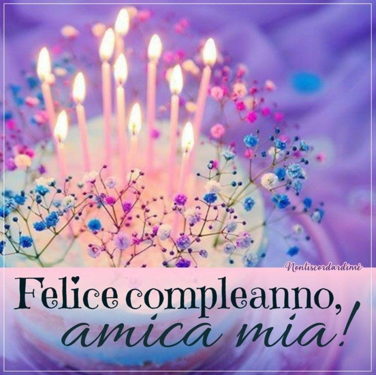 Felice Compleanno Amica Mia Buongiornoate It Auguri Di Buon Compleanno Buon Compleanno Buon Compleanno Amico