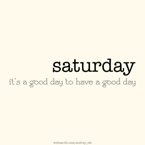 Saturday Quotes Awesome Saturday Quotes  Google Search  Well Said  Pinterest
