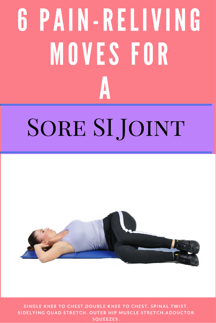 6 popular pain relieving moves for an out of whack sacroiliac joint