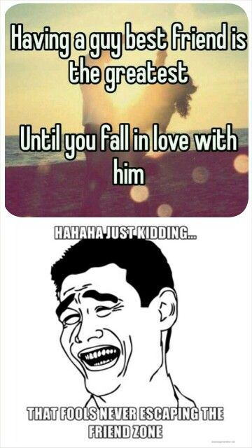 Hahaha Righttt Guy Best Friend Friendzone Falling In Love With Him