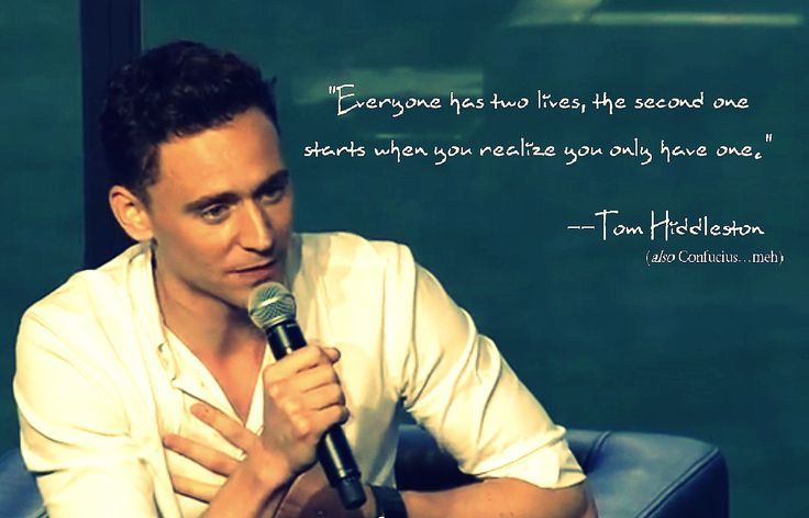 we all have 2 lives. The 2nd one starts when we realise we only have one tom hiddleston - Google Search
