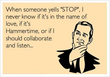 """when someone yells """"STOP"""",... ! xD"""