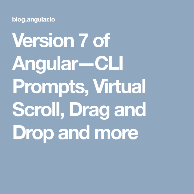 Version 7 of Angular — CLI Prompts, Virtual Scroll, Drag and Drop