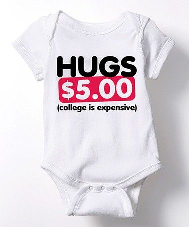 This White 'Hugs $5 College is Expensive' Bodysuit - Infant is perfect! #zulilyfinds