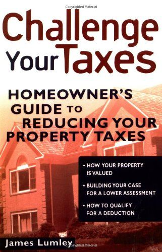 challenge your taxes homeowners guide to reducing property taxes