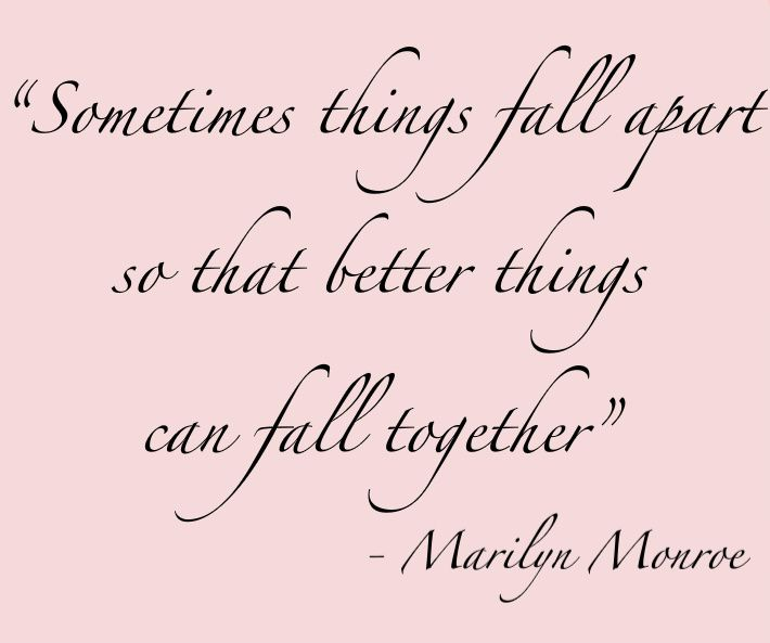 "Marilyn Monroe Quotes Better Things Can Fall Together: Beautiful Inside And Out....""Sometimes Things Fall Apart"
