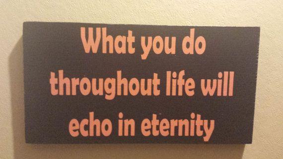What you do throughout life will echo in eternity - Maximus Decimus Meridius - Gladiator - Eternity - Man Cave