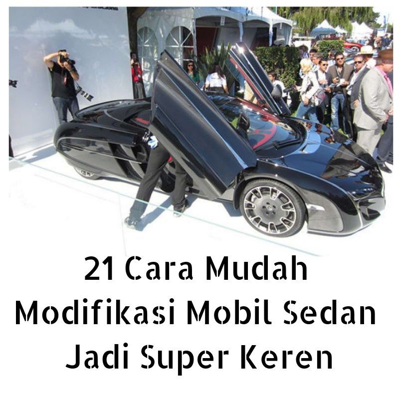 21 Cara Mudah Modifikasi Mobil Sedan Jadi Super Keren Modifikasi Mobil Sedan Mobil