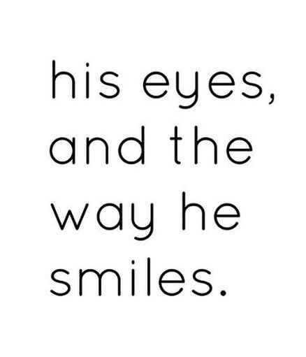 His Eyes And The Way He Smiles Love Text His Eyes Quotes