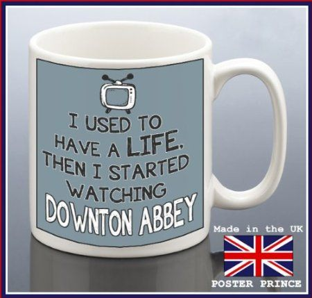 I Used To Have A Life And Then I Started Watching Downton Abbey