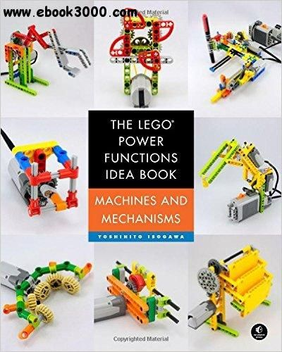 The LEGO Power Functions Idea Book, Vol. 1: Machines and Mechanisms ...