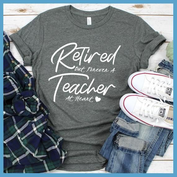 Retired But Forever A Teacher At Heart T-Shirt