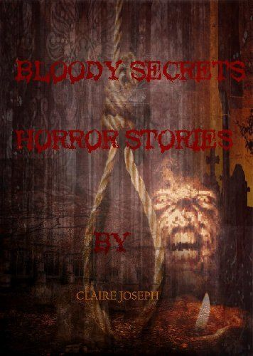 Bloody Secrets Horror Stories by Claire Joseph. $1.16. 46 pages. Book of three horror stories made to explore the human mind and the dark side of both people and monsters. Some gore included.                            Show more                               Show less