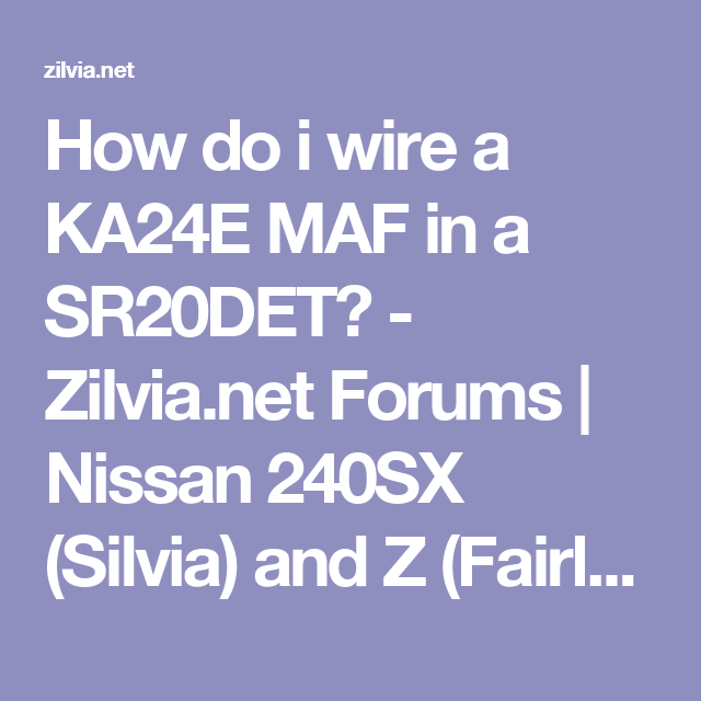 How Do I Wire A Ka24e Maf In Sr20det Zilvia S Nissan. How Do I Wire A Ka24e Maf In Sr20det Zilvia S Nissan 240sx Silvia And Z Fairlady Car. Nissan. Nissan Ka24e Wiring At Scoala.co
