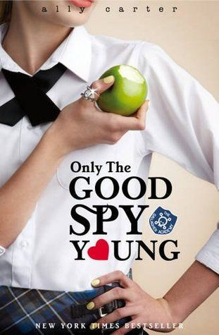 Only The Good Spy Young Gallagher Girls 4 Ally Carter Gallagher Girls Gallagher Girls Series
