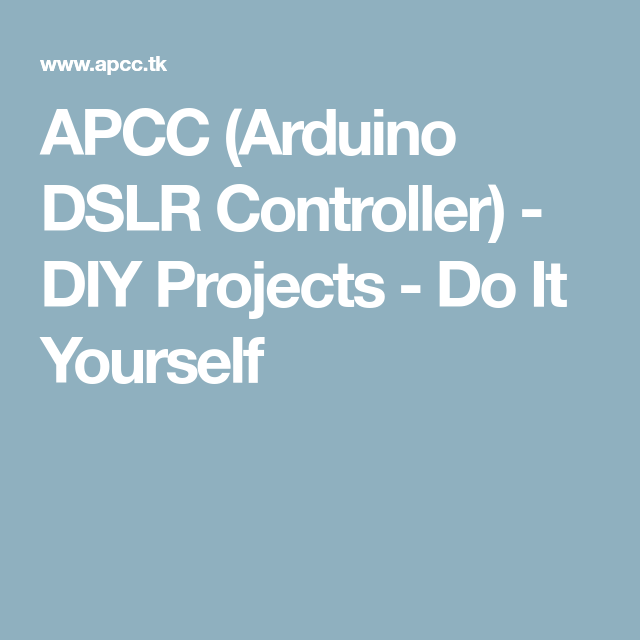 Apcc arduino dslr controller diy projects do it yourself pdf apcc arduino dslr controller diy projects do it yourself solutioingenieria Images