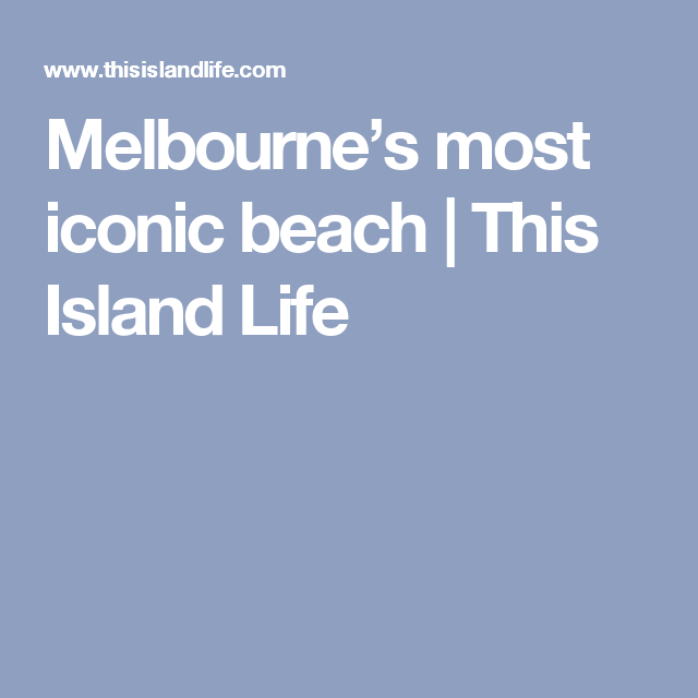 Melbourne's most iconic beach | This Island Life
