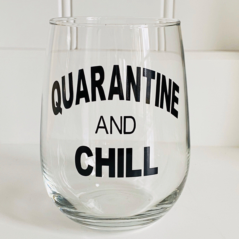 Quarantine and Chill Wine Glass/Quarantine Wine Glass/Quarantini/Fun Wine Glass/2020