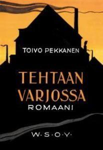 Pekkanen, Toivo: Tehtaan varjossa  *** (Lukemisen arvoinen kirja = a book worth reading)  ***  Toivo Pekkanen (September 10, 1902, Kotka - May 30, 1957, Copenhagen), Finnish author. -- http://fi.wikipedia.org/wiki/Toivo_Pekkanen