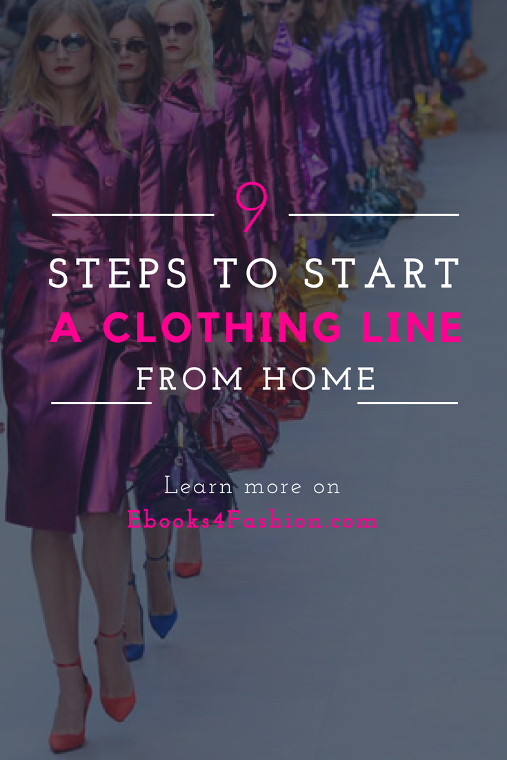 9 Steps To Start A Clothing Line From Home Learn More On Ebooks4fashion Com Startup Fas Starting A Clothing Business Business Fashion Business Women Fashion