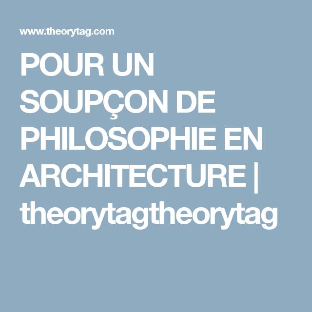 Pour Un Soupcon De Philosophie En Architecture Theorytagtheorytag