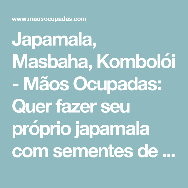 Japamala, Masbaha, Kombolói - Mãos Ocupadas: Quer fazer seu próprio japamala com sementes de rudraksha?