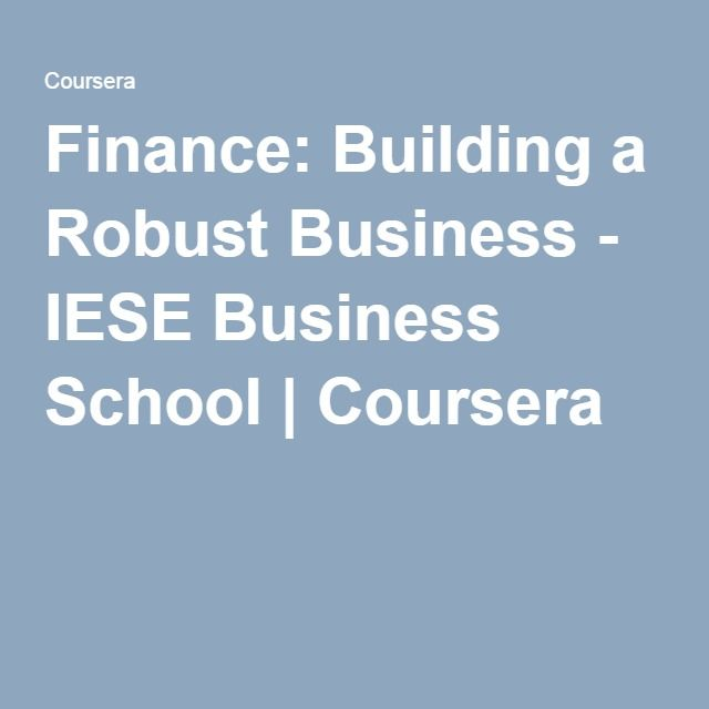 Finance: Building a Robust Business - IESE Business School   Coursera
