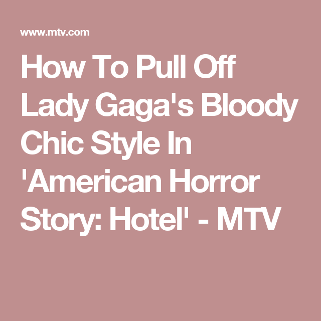 How To Pull Off Lady Gaga's Bloody Chic Style In 'American Horror Story: Hotel' - MTV
