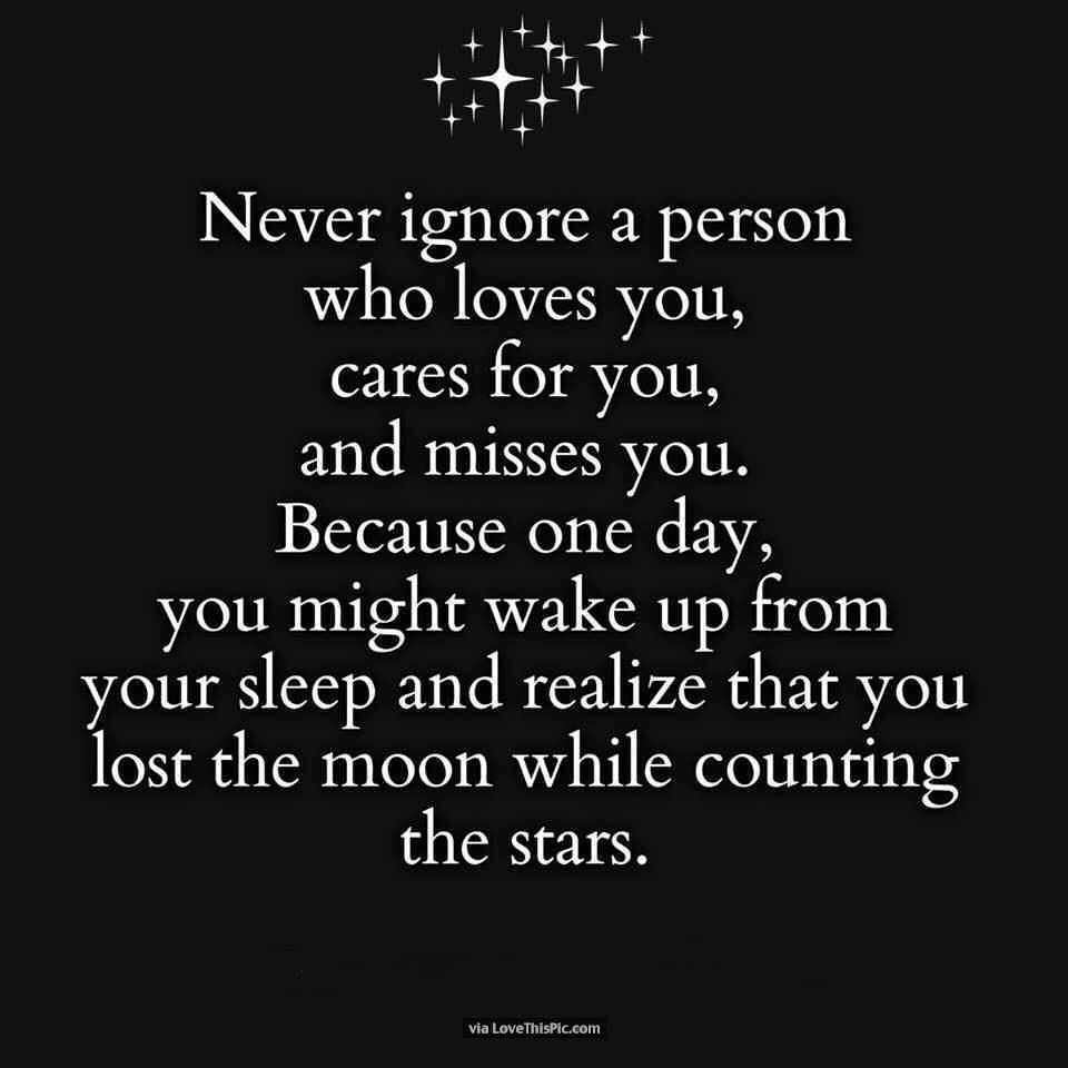 Never Ignore A Person Who Loves You love love quotes life