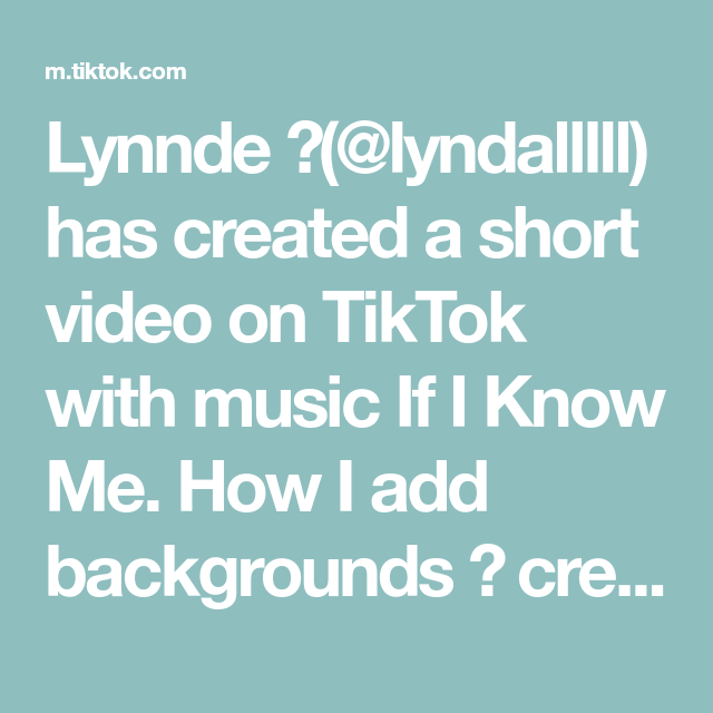 Lynnde Lyndalllll Has Created A Short Video On Tiktok With Music If I Know Me How I Add Backgrounds Credit Kx Diamond Acupgra Ads Lynn Beauty Hacks