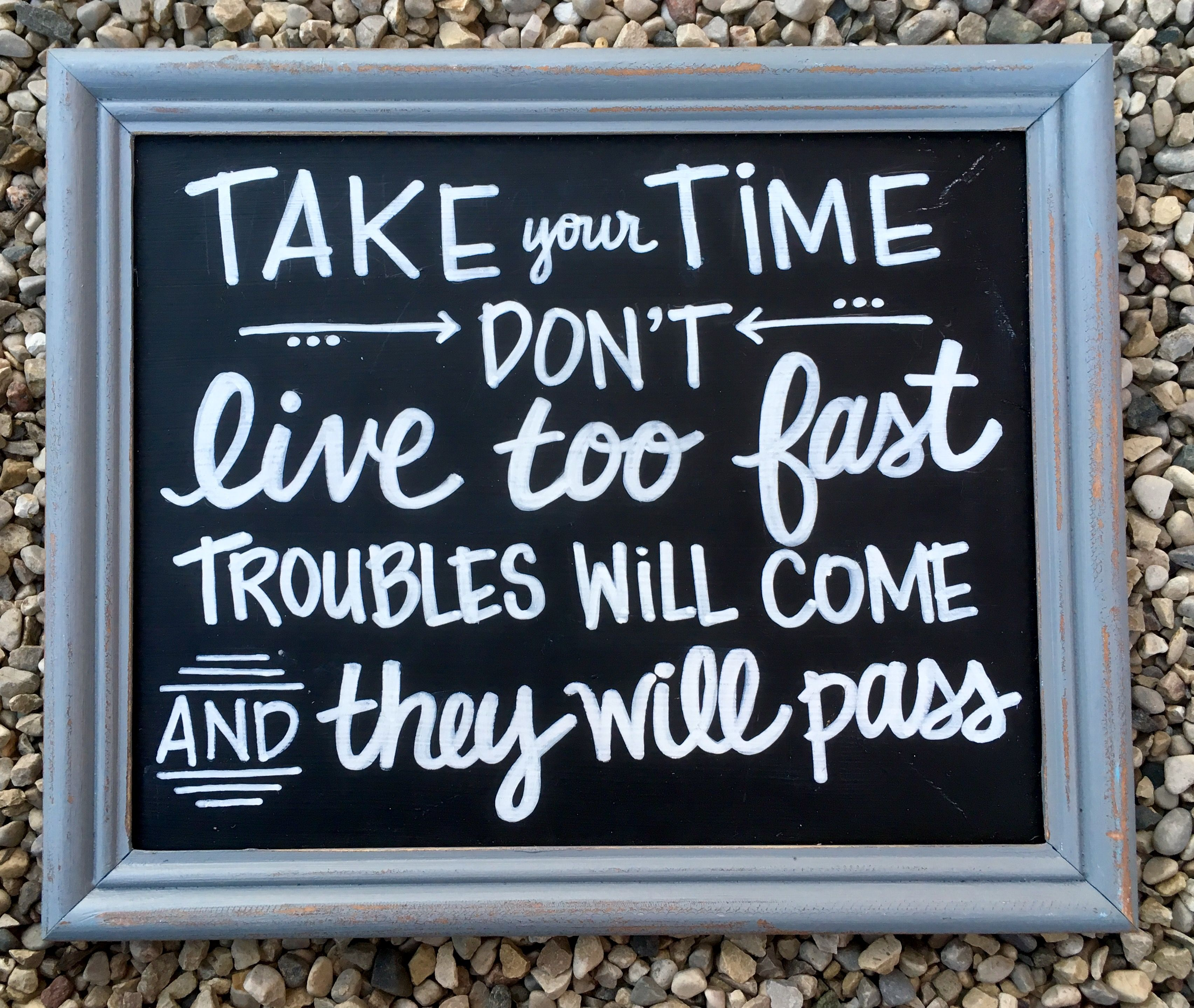 Take Your Time Don T Live Too Fast Troubles Will Come They Will Pass Lasigndesign Minichalkboard Mini Chalkboards Sign Design Chalkboard Quote Art