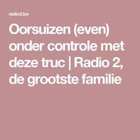 Oorsuizen (even) onder controle met deze truc    Radio 2, de grootste familie